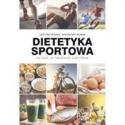 Dietetyka sportowa. Co jeść, by trenować efektywnie.